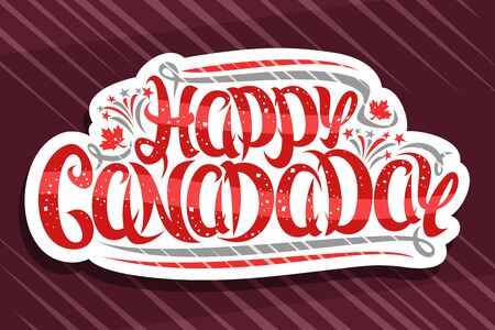 Vector greeting card for Canada Day, white decorative badge with canadian maple leaves, cartoon fireworks and confetti, poster with unique brush lettering for words happy canada day on red background.