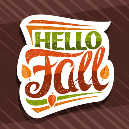 Vector lettering Hello Fall, white label with curly calligraphic font, illustration of decorative falling leaves and confetti, greeting card with swirly unique lettering hello fall on brown background
