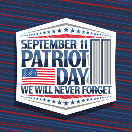 Vector sign for Patriot Day, white decorative badge with illustration of world trade center, american flag, unique lettering for words september 11, patriot day, we will never forget and stars in row.