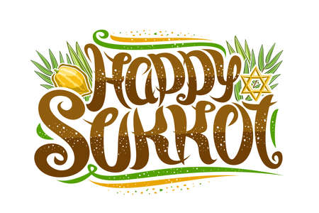 Vector greeting card for Jewish Sukkot, creative calligraphic font, decorative art flourishes, star of David and traditional four species, banner with unique brush type for words happy sukkot on white
