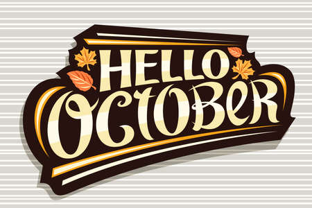Vector lettering Hello October, black   with curly calligraphic font, falling autumn leaves and decorative stripes, greeting card with swirly unique lettering hello october on gray background.
