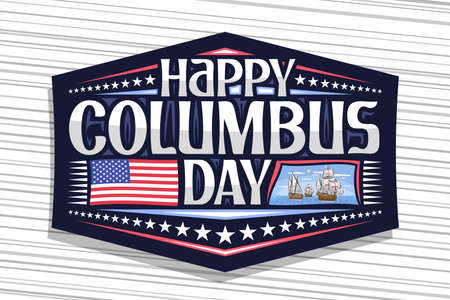 Vector for Columbus Day, dark badge with illustration of old sail ships in Atlantic ocean, greeting card with unique letters for words happy columbus day, flag of United States and festive stars. Foto de archivo - 155553400