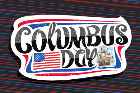 Vector for Columbus Day, decorative cut paper badge with illustration of sail ship in Atlantic ocean, greeting card with unique brush letters for words columbus day and flag of United States.