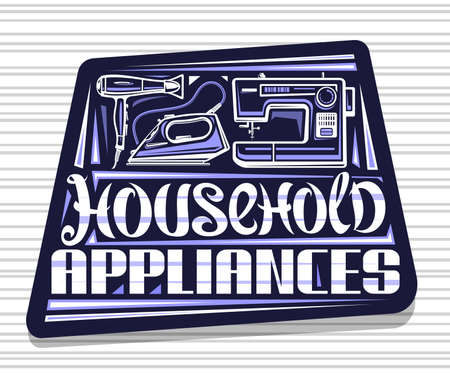 Household Appliances, dark decorative sign board with illustration of modern variety house appliance, creative poster with unique brush lettering for blue words household appliances.