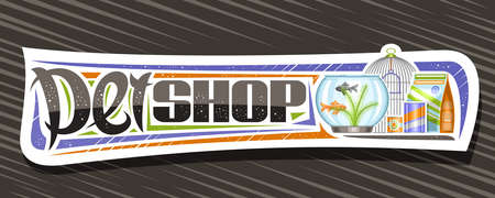 Vector banner for Pet Shop, white decorative sign board with illustration of metal bird cell, aquarium with goldfish and seaweed in water, animal feed packs and unique lettering for words pet shop.