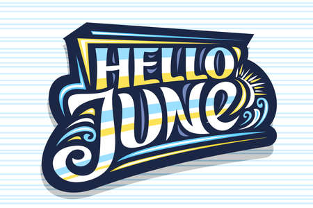 Vector lettering Hello June, dark decorative badge with curly calligraphic font, illustration of art design waves, summer time concept with swirly hand written words hello june on striped background.