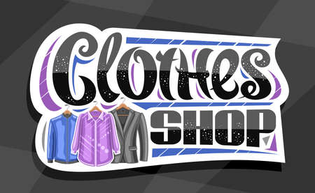 Vector signage for Clothes Shop, white decorative sign board with illustration of hanging purple women's blouse and blue men's jacket, banner with unique brush lettering for black words clothes shop.