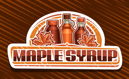 Vector   for Maple Syrup, white decorative sign board with illustration of maple leaves, glass and plastic bottles, poster with unique brush lettering for words maple syrup on brown background.