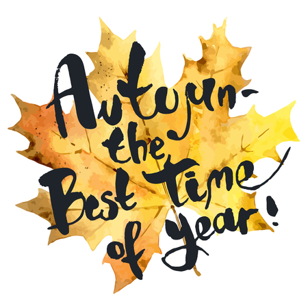 time of the year: Autumn is the best time of year. Seasonal inspirational phrase on bright watercolor background. Suitable for use on T-shirts, postcards, posters. Vector illustration