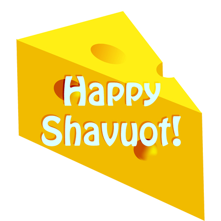 Feast of Shavuot. Inscription Happy Shavuot on a large piece of cheese. Vector illustration on isolated background