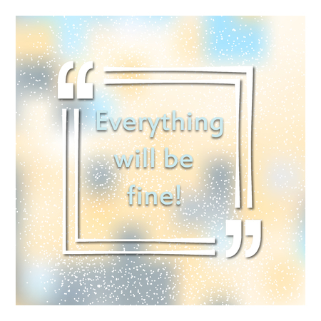 Quotes in quotation marks. Caption - Everything will be fine. A colorful background. Banner. Vector illustration