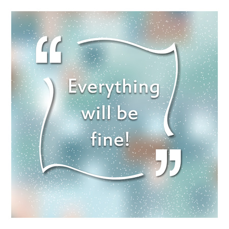 Quotes in quotation marks. Caption - Everything will be fine. A colorful background. Banner. Vector illustration.