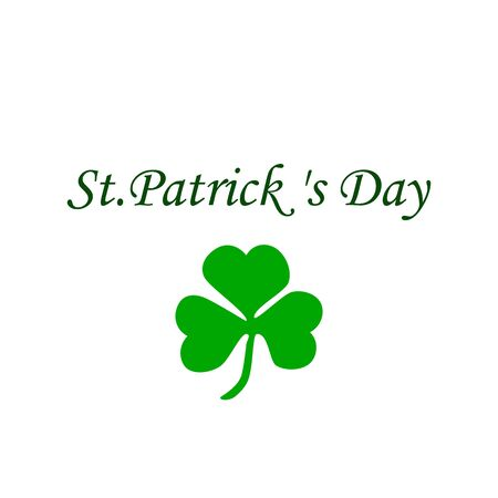 Clover leaf and the inscription on the isolated background. St.Patricks Day. Vector illustration