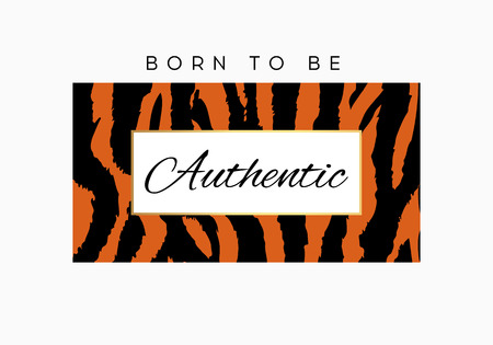 Born to be Authentic slogan typography on tiger or zebra pattern background. Fashion t-shirt design. Girls tee shirt trendy print.