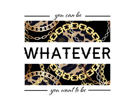 You Can Be Whatever You Want To Be Slogan On Fashion Seamless Pattern with Golden Chains and Leopard Print. Print with gold chains on black background. Print graphic vector