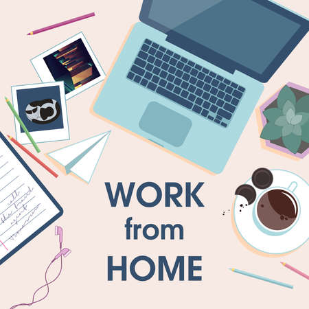 Workplace top wiev. Home office and quarantine concept. Desk with laptop, cup of coffee, pencils and photos and text Work from home. Vector illustration