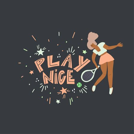 Tennis player. Woman with racket and freehand drawn lettering: play nice, decoration elements. Stylized vector flat illustration