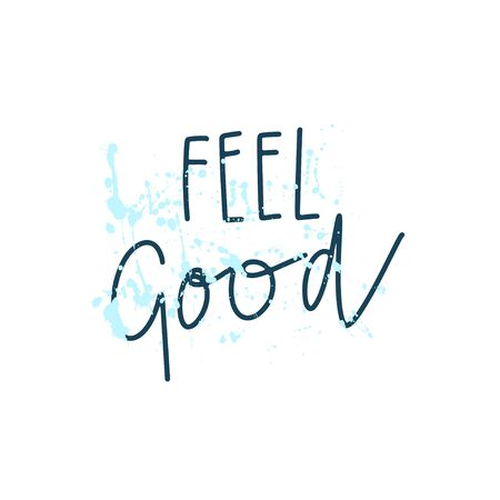 Vector hand drawn lettering style quote: feel good with paint splash background