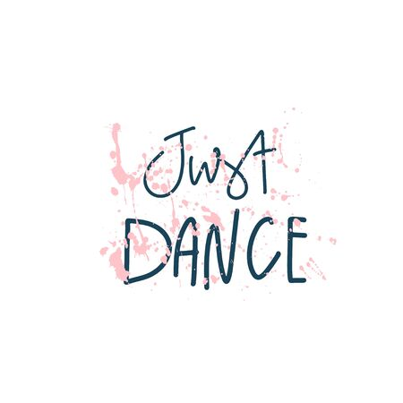 Vector hand drawn lettering style quote: just dance with paint splash background