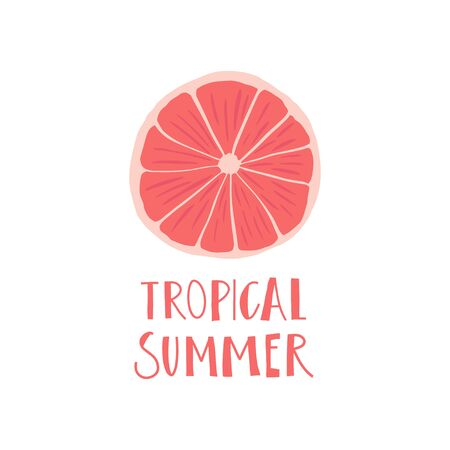Simplified slice of grapefruit and hand drawn phrase : tropical summer . Print design element. Vector flat illustration