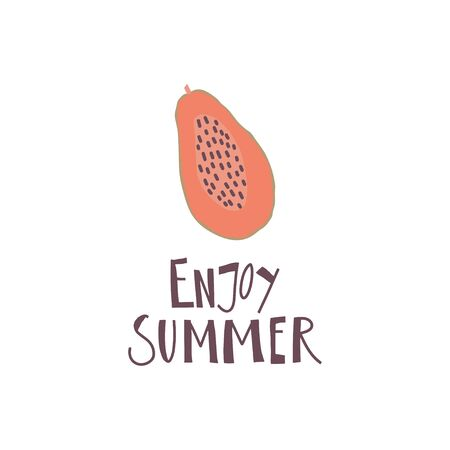 Simplified papaya fruit and hand drawn quote: enjoy summer. Print design element. Vector flat illustration