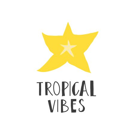 Simplified slice of carambola and hand drawn phrase : tropical vibes. Print design element. Vector flat illustration