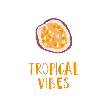 Simplified slice of passion fruit and hand drawn phrase : tropical vibes. Print design element. Vector flat illustration Ilustração