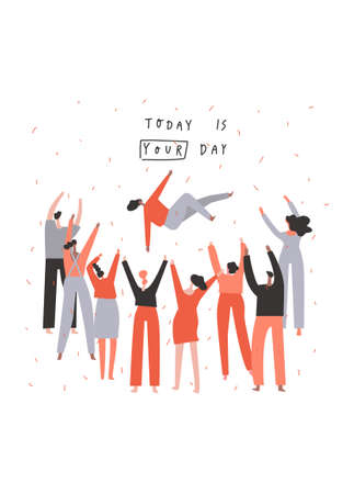 Group of people congratulate a person. Togetherness concept. Hand drawn phrase: today is your day. Vector flat illustration