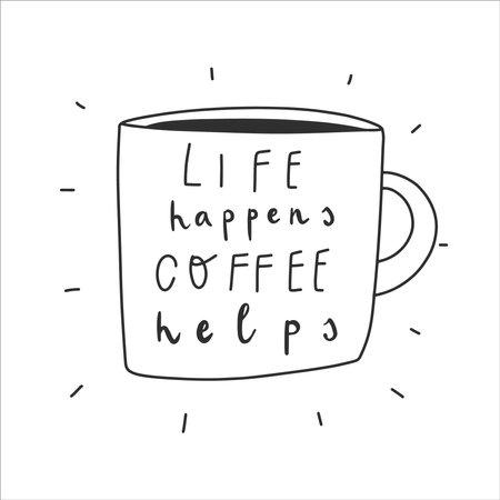 Handwritten quote: life happens coffee helps. Vector illustration