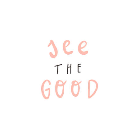 Handwritten quote: see the good. Design print for t shirt, pin label, badges, sticker. Vector illustration Vecteurs