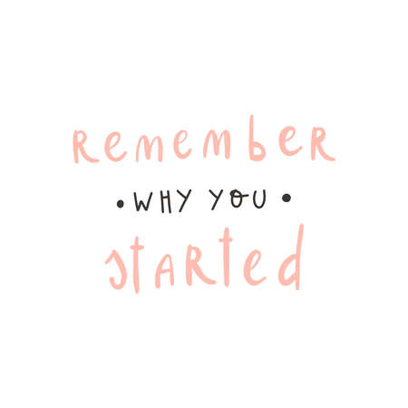 Vector handwritten quote: remember why you started. Design print for t shirt, pin label, badges, sticker Vector Illustratie