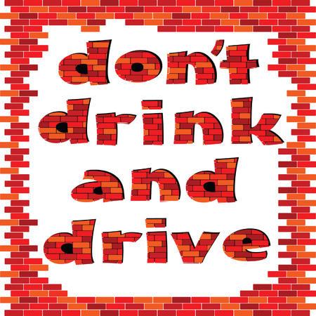 dont drink and drive: dont drink and drive red brick word vector illustration