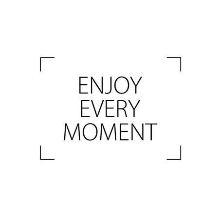 every: enjoy every moment vector illustration