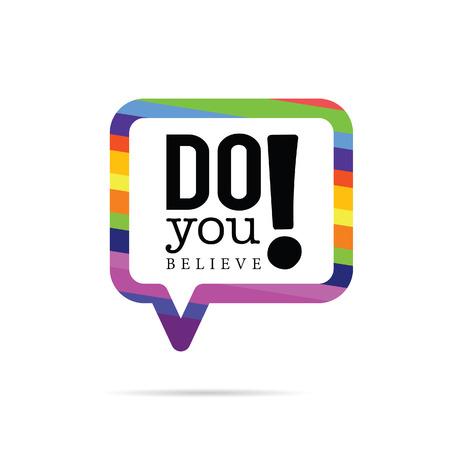 belive: do you belive in speech bubble color illustration on white Illustration