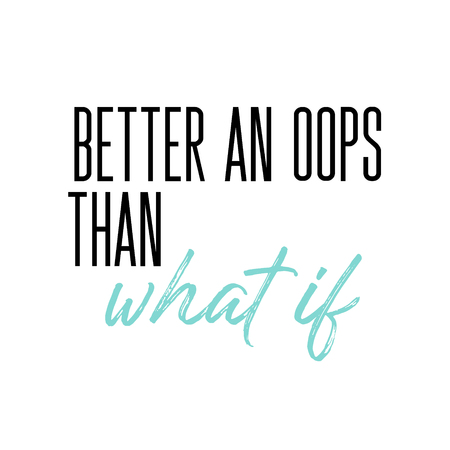 Better an oops than what if motivation slogan. Vector typography quote for social network. Inspirational calligraphy. Lifestyle graphics