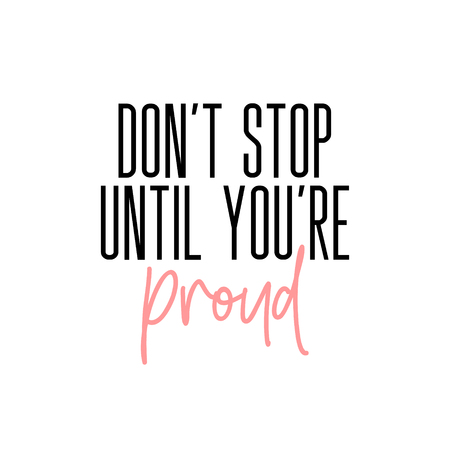Don t stop until you re proud motivation slogan. Vector typography quote for social network. Succesful text inspirational calligraphy. Lifestyle graphics.