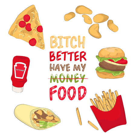 Bitch better have my food illustration. Fast food quote poster. Modern hand drawn menu. Line art food dishes illustration with text