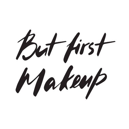 But first makeup hand-drawn text. Vector beauty salon print quote, Glamour life design. Good for blog, articles, website, social media, poster, tshirt print, case cover
