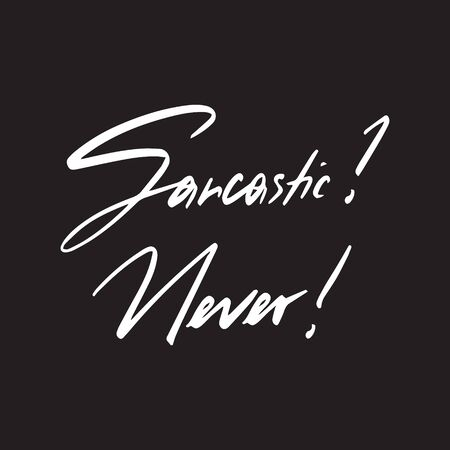 Sarcastic - never hand-drawn typography poster. Trendy quote for social media, website, blog, t-shirt prints. Calligraphy text, humor phrase poster