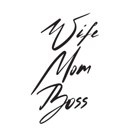 Modern WIFE, MOM, BOSS vector poster.  Positive hand-drawn motivational typography. Mother text quote. Hand-written slogan