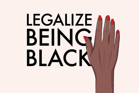 Legallize being black political slogan, black lives matter activist  hand poster,  black human power unite quote. Anti racism, stop discrimination equality symbol. Tolerance, acceptance text in vector. Illustration