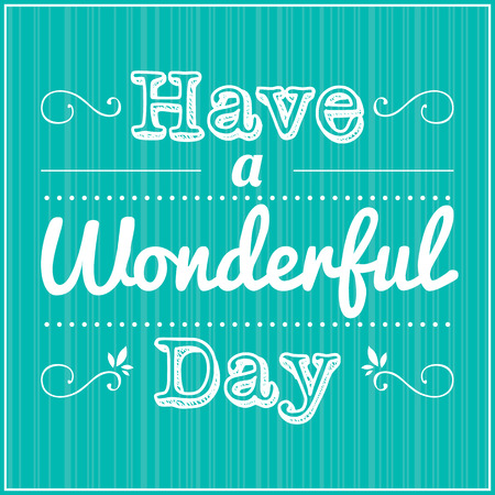 wonderful: HAVE A WONDERFUL DAY, positive attitude concept