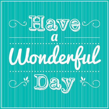 positive attitude: HAVE A WONDERFUL DAY, positive attitude concept
