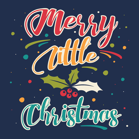 Merry Little Christmas. Colorful and festive Christmas greeting card with mistletoe.