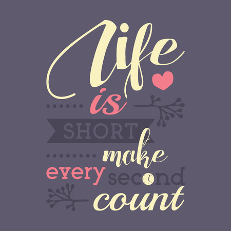 Life is short, make every second count. Motivational and inspirational poster.