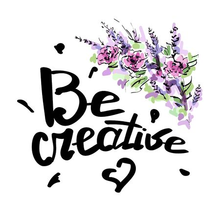 Be creative vector lettering card. Hand drawn illustration phrase. Handwritten calligraphy for greeting cards and posters. Lettering with flowers. Sketch. Vector illustration.