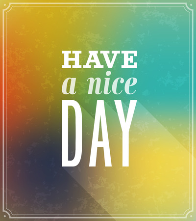 have on: Have a nice day typographic design. Vector illustration.