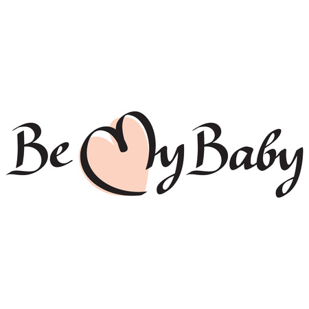 to be: Be my baby text hand lettering handmade calligraphy Illustration