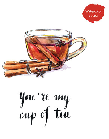 Youre my cup of tea, glass cup of tea with dried cinnamon and anise star, hand drawn - watercolor vector Illustration