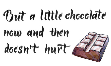 But a little chocolate now and then doesnt hurt, calligraphy and watercolor illustration of chocolate bar